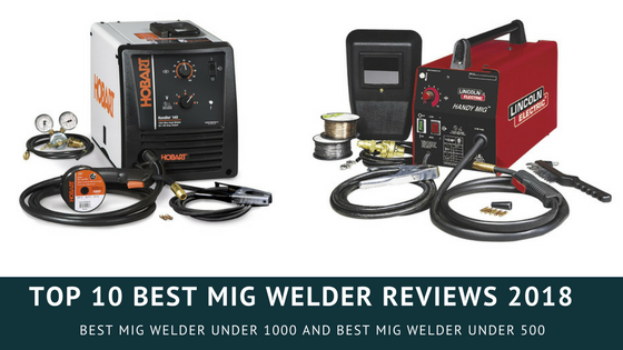 Top 9 Best MIG Welder Reviews & Buyer Guide of 2018